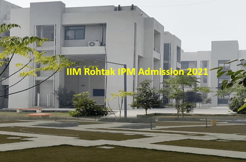IIM Rohtak IPM (BBA + MBA) Admission 2021. Applications Last Date